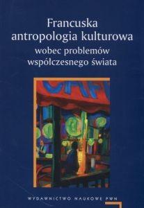 Francuska antropologia kulturowa wobec problemów współczesnego świata Adam Pomieciński Agnieszka Chwieduk