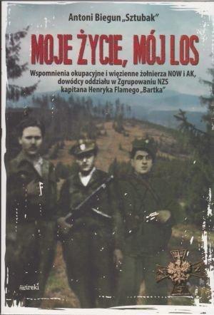 Moje życie mój los Wspomnienia okupacyjne i więzienne Antoni  Biegun 'Sztubak' (oprawa miękka)
