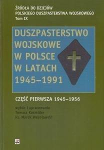 Duszpasterstwo wojskowe w Polsce w latach 1945-1991 Część pierwsza 1945-1956 Tomasz Kośmider ks Marek Wesołowski
