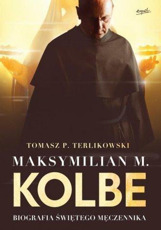 Maksymilian M. Kolbe Biografia świętego męczennika Tomasz P. Terlikowski