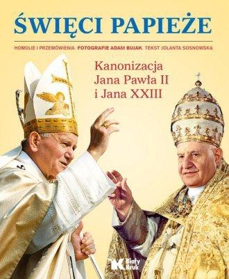 Święci Papieże Kanonizacja Jana Pawła II i Jana XXIII  Jolanta Sosnowska