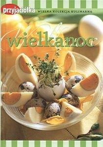 Wielkanoc Przyjaciółka Wielka Kolekcja Kulinarna