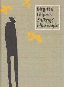 Zniknąć albo wejść Birgitta Lillpers