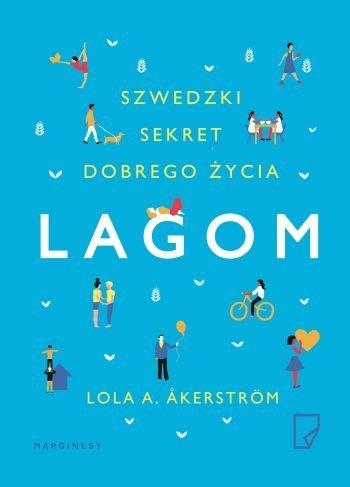 Lagom Szwedzki sekret dobrego życia Lola A. Akerstrom