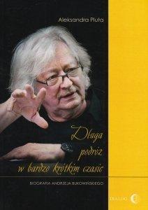 Długa podróż w bardzo krótkim czasie Biografia Andrzeja Bukowińskiego Aleksandra Pluta