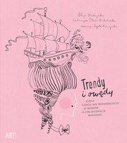 Trendy i owędy czyli czego nie wiedzieliście o modzie a chcielibyście wiedzieć Alicja Budzyńska Katarzyna Olech-Michałowska