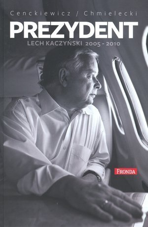 Prezydent Lech Kaczyński (2005-2010) Sławomir Cenckiewicz, Adam Chmielecki
