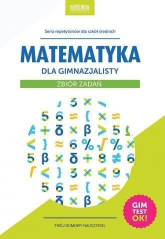 Matematyka dla gimnazjalisty. Zbiór zadań. Gimtest OK Adam Konstantynowicz