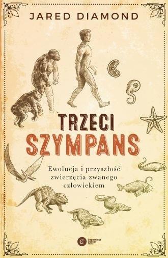 Trzeci szympans Ewolucja i przyszłość zwierzęcia zwanego człowiekiem Jared Diamond