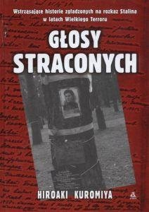 GŁOSY STRACONYCH Wstrząsające historie zgładzonych na rozkaz Stalina w latach Wielkiego Terroru Hiroaki Kuromiya