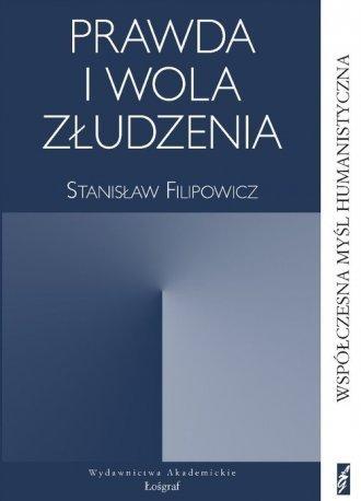 Prawda i wola złudzenia Stanisław Filipowicz