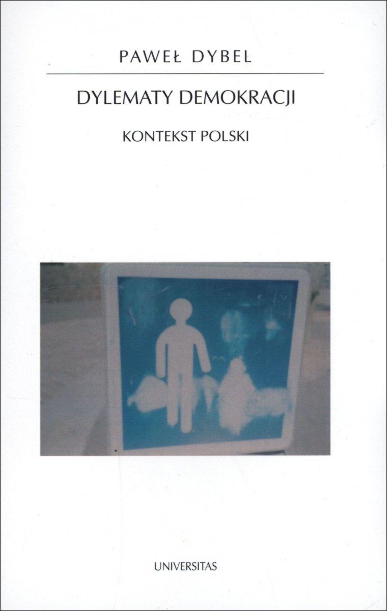 Dylematy demokracji Kontekst polski Paweł Dybel