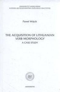 The Acquisition Of Lithuanian Verb Morphology A Case Study Paweł Wójcik