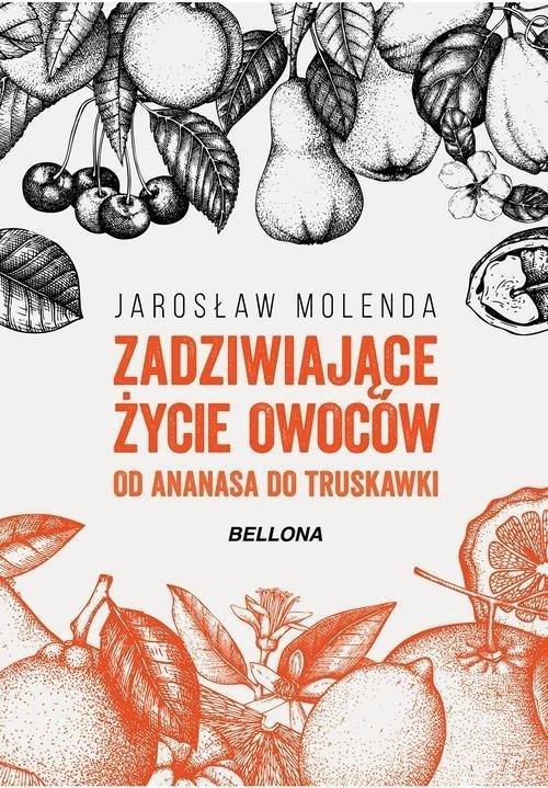 Zadziwiające życie owoców Od ananasa do truskawki Jarosław Molenda
