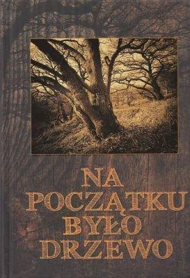 Na początku było drzewo magiczne lecznicze i smakowe właściwości drzew praca zbiorowa