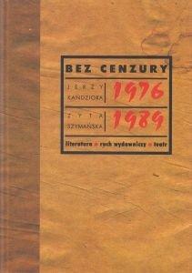 Bez cenzury 1976-1989 Jerzy Kandziora Zyta Szymańska