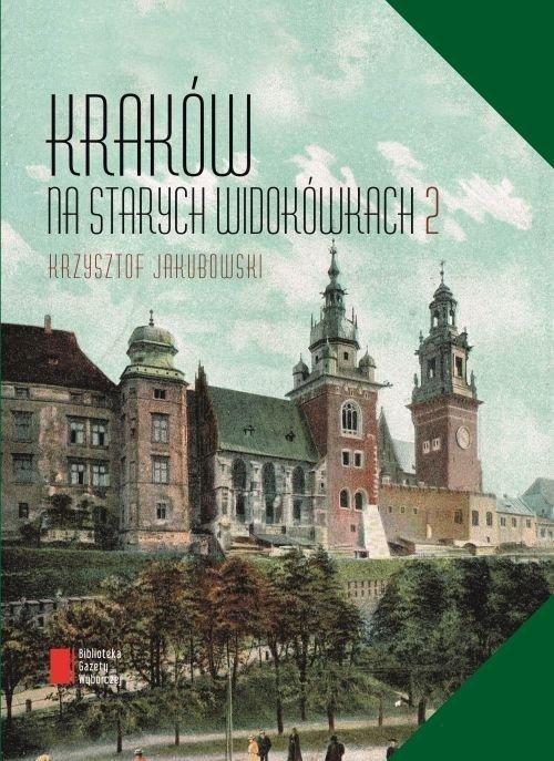 Kraków na starych widokówkach Tom 2 Krzysztof Jakubowski