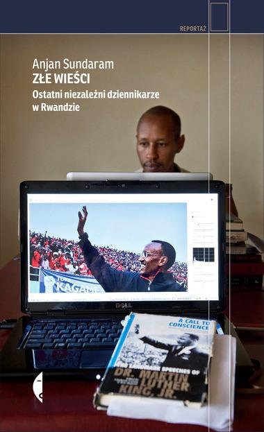 Złe wieści Ostatni niezależni dziennikarze w Rwandzie