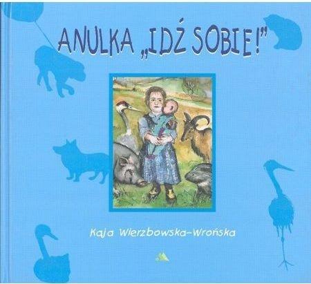 """Anulka """"Idź sobie!"""" Kaja Wierzbowska-Wrońska"""
