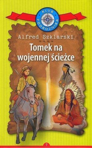 Tomek na wojennej ścieżce Kolekcja: Klub Podróżnika Alfred Szklarski