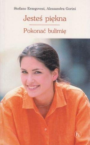 Jesteś piękna Pokonać bulimię Stefano Erzegovesi Alessandra Gorini
