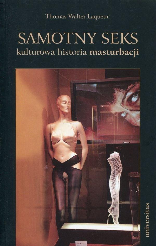 Samotny seks Kulturowa historia masturbacji Thomas Walter Laqueur