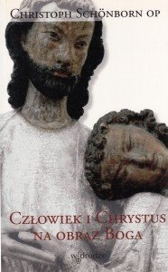 Człowiek i Chrystus na obraz Boga Christoph Schönborn OP