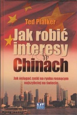 Jak robić interesy w Chinach Jak osiągać zyski na rynku rosnącym najszybciej na świecie Ted Plafker