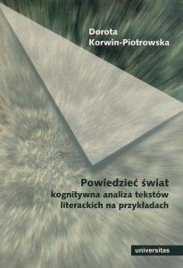 Powiedzieć świat Kognitywna analiza tekstów literackich Dorota Korwin-Piotrowska