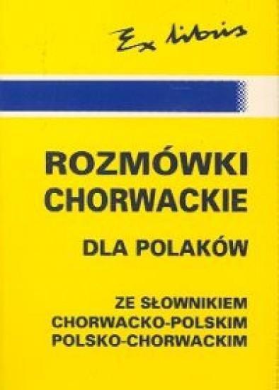 Rozmówki chorwackie dla Polaków ze słownikiem chorwacko-polskim; polsko-chorwackim
