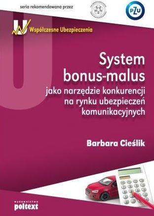 System Bonus-malus jako narzędzie konkurencji na rynku ubezpieczeń komunikacyjnych Barbara Cieślik