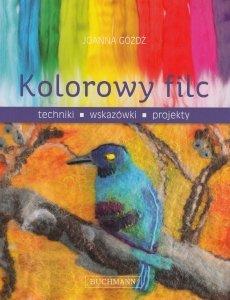 Kolorowy filc Techniki wskazówki projekty Joanna Góźdź