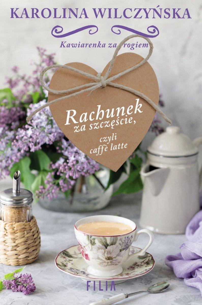 Rachunek za szczęście czyli caffe latte Karolina Wilczyńska