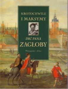 Krotochwile i maksymy imć pana Zagłoby Ewa Rojewska-Olejarczuk
