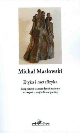 Etyka i metafizyka Michał Masłowski