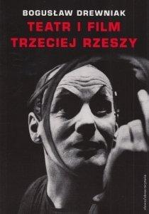 Teatr i film Trzeciej Rzeszy w systemie hitlerowskiej propagandy Bogusław Drewniak