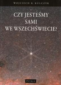 Czy jesteśmy sami we Wszechświecie? Wojciech K Kulczyk