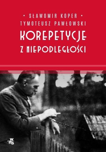 Korepetycje z niepodległości Sławomir Koper Tymoteusz Pawłowski