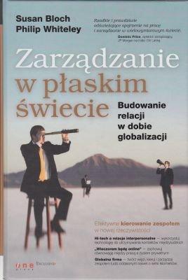 Zarządzanie w płaskim świecie Budowanie relacji w dobie globalizacji Susan Bloch Philip Whiteley