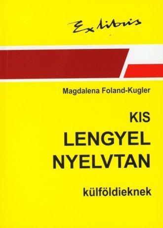 Kis lengyel nyelvtan kulfoldieknek Magdalena Foland-Kugler