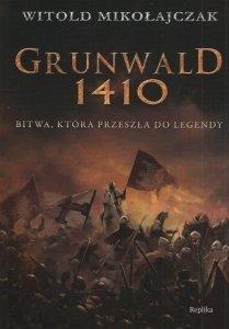 Grunwald 1410 Bitwa która przeszła do legendy Witold Mikołajczak