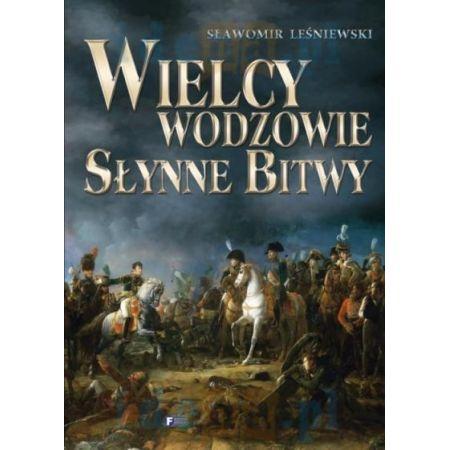 Wielcy Wodzowie Słynne Bitwy Sławomir Leśniewski