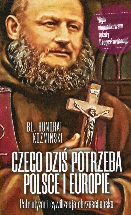 Czego dziś potrzeba Polsce i Europie Patriotyzm i cywilizacja chrześcijańska bł. Honorat Koźmiński