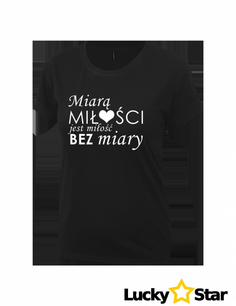"""Koszulka Damska """" Miara MIŁOŚCI"""""""