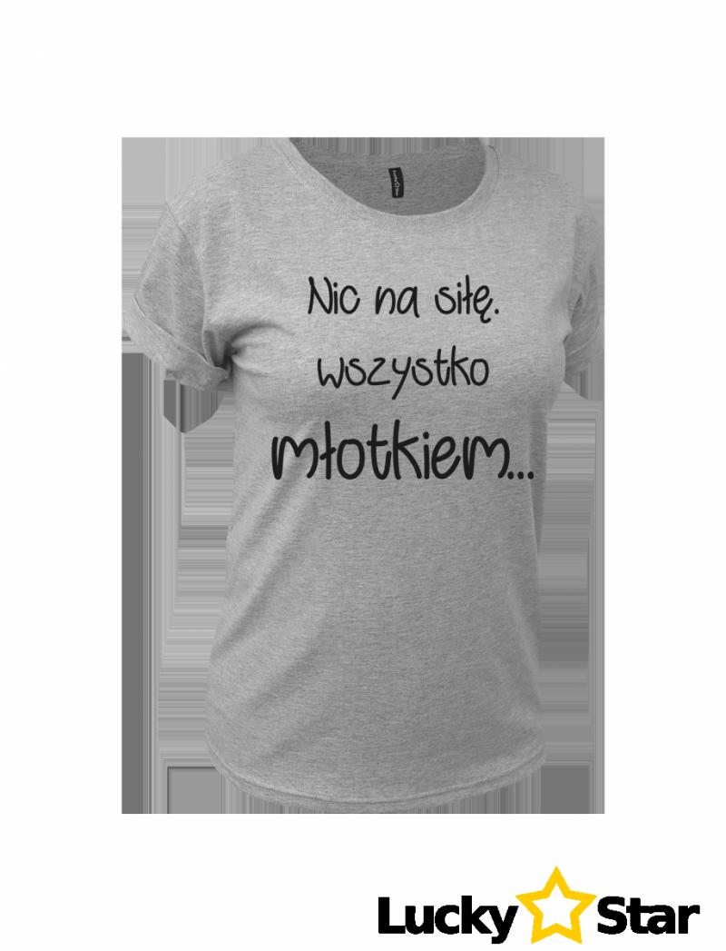 Koszulka Damska Nic na siłę...
