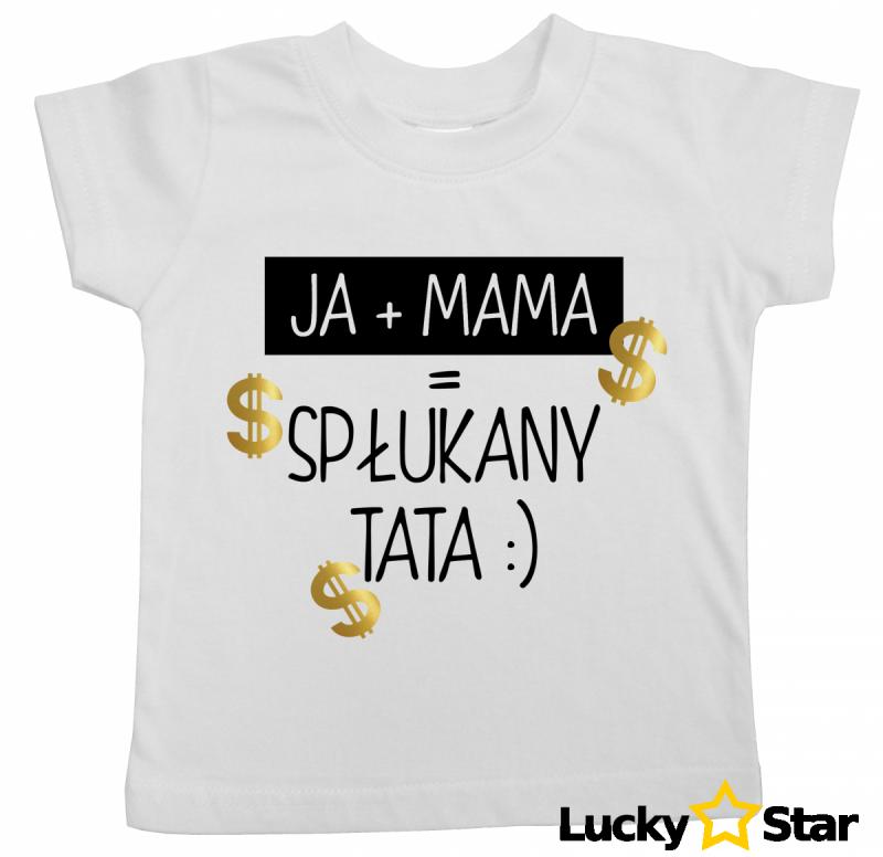 Koszulka dziecięca JA + MAMA = Spłukany TATA