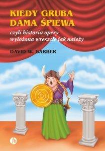 Kiedy gruba dama śpiewa czyli historia opery wyłożona wreszcie jak należy