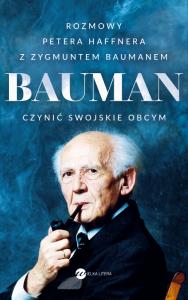 Bauman czynić swojskie obcym rozmowa petera haffnera z zygmuntem baumanem