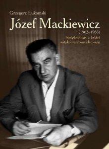 Józef mackiewicz 1902-1985 intelektualista u źródeł antykomunizmu ideowego