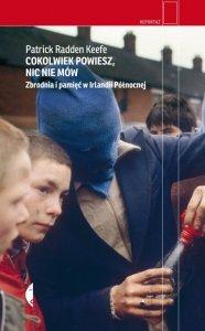 Cokolwiek powiesz, nic nie mów. Zbrodnia i pamięć w Irlandii Północnej